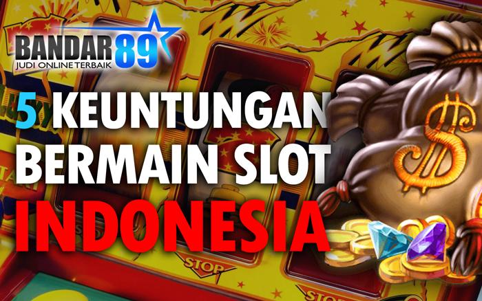 5 Keuntungan Dalam Bermain Slot Online Bandar89